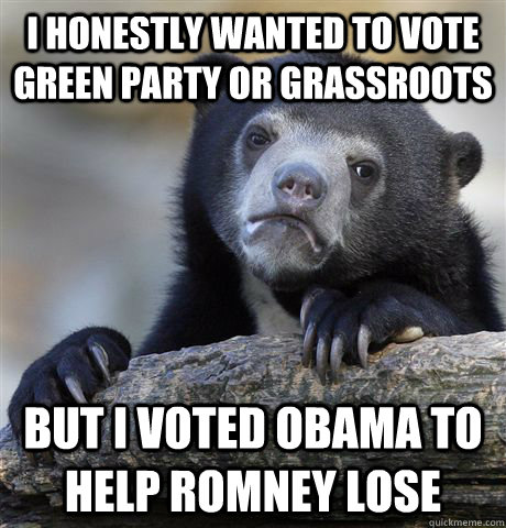 i honestly wanted to vote green party or grassroots but i vo - Confession Bear