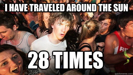 i have traveled around the sun 28 times - Sudden Clarity Clarence