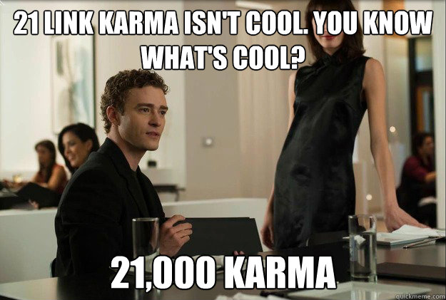 21 link karma isnt cool you know whats cool 21000 karma - justin timberlake the social network scene