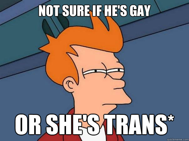 not sure if hes gay or shes trans - Futurama Fry