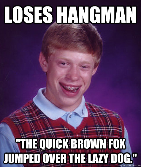 loses hangman the quick brown fox jumped over the lazy dog - Bad Luck Brian