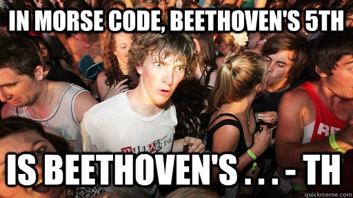 in morse code beethovens 5th is beethovens th - Sudden Clarity Clarence