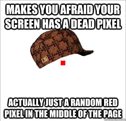 makes you afraid your screen has a dead pixel actually just  -