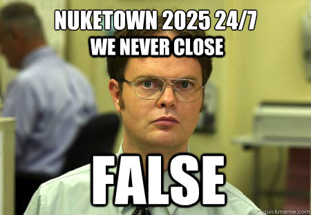 nuketown 2025 247 false we never close - Dwight