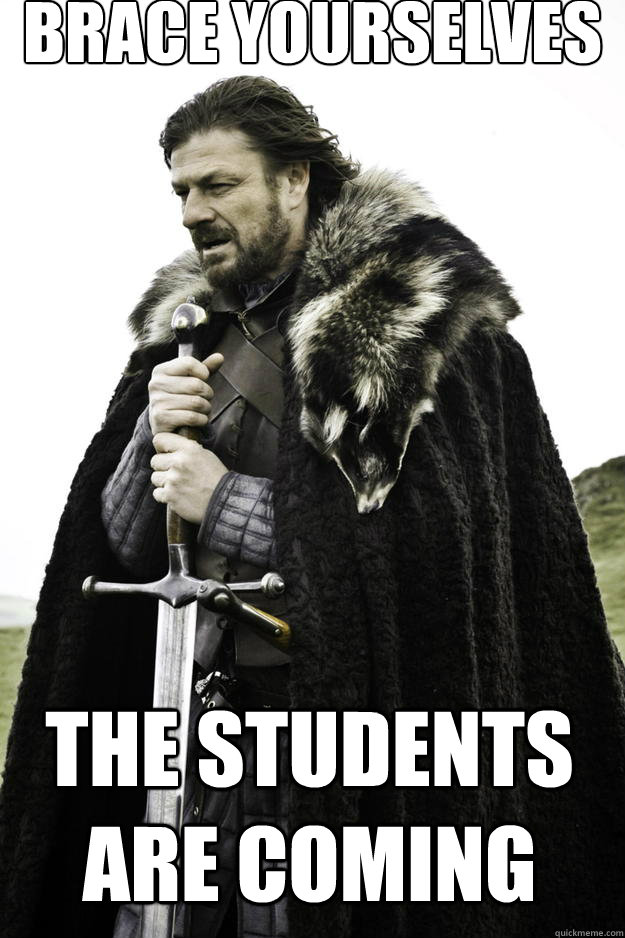 brace yourselves the students are coming - Winter is coming