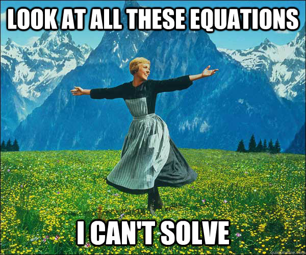 look at all these equations i cant solve - Sound of Music