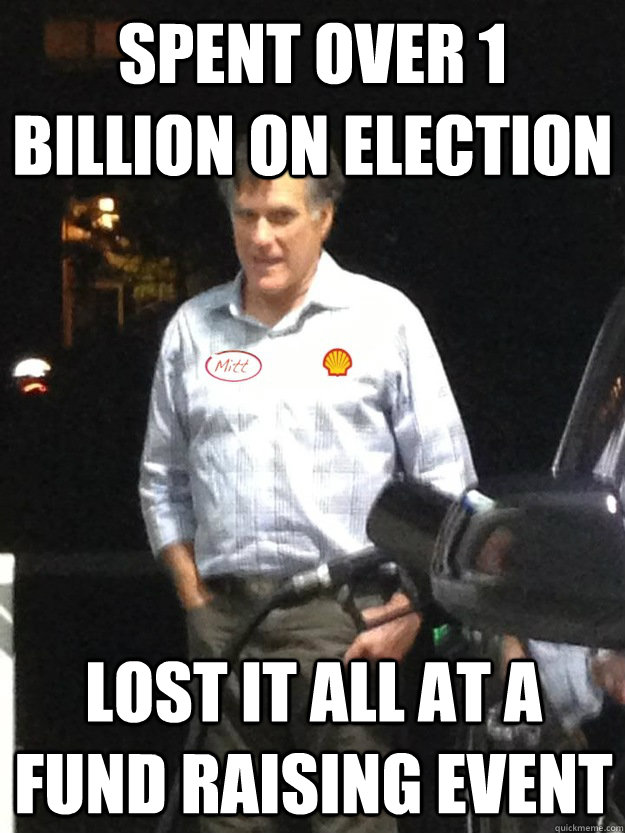spent over 1 billion on election lost it all at a fund raisi - Middle class Romney