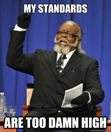 my standards are too damn high - The Rent Is Too Damn High