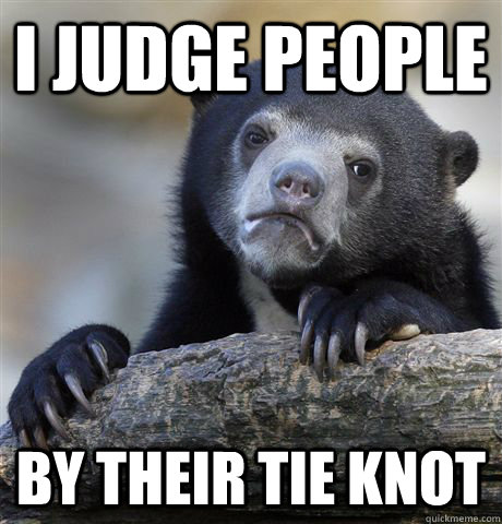 i judge people by their tie knot - Confession Bear