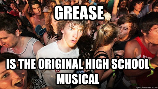 grease is the original high school musical  - Sudden Clarity Clarence
