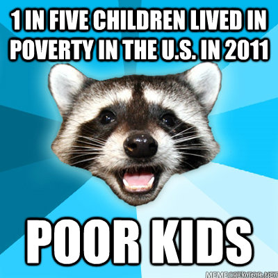 1 in five children lived in poverty in the us in 2011 poor - Lame Pun Raccoon