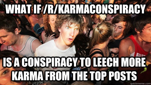 what if rkarmaconspiracy is a conspiracy to leech more kar - Sudden Clarity Clarence