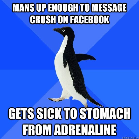 mans up enough to message crush on facebook gets sick to sto - Socially Awkward Penguin