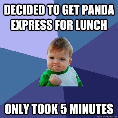 decided to get panda express for lunch only took 5 minutes - Success Kid