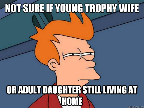 not sure if young trophy wife or adult daughter still living - Futurama Fry