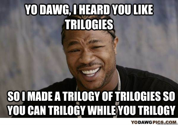 yo dawg i heard you like trilogies so i made a trilogy of t - yo dawg chigarettes