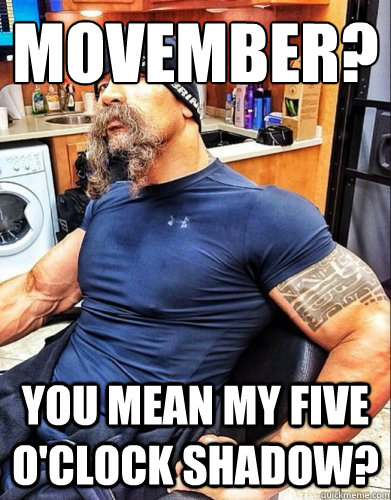 movember you mean my five oclock shadow  - Overly Manly Duayne Johnson