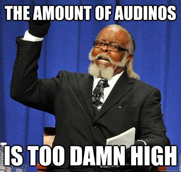 the amount of audinos is too damn high - Jimmy McMillan