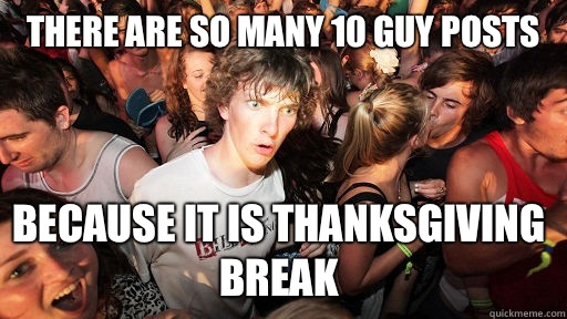 There are so many 10 guy posts because it is thanksgiving br - Sudden Clarity Clarence