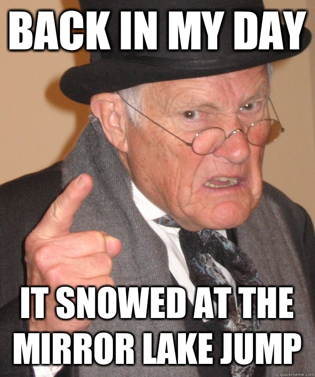 back in my day It snowed at the mirror lake jump  - back in my day