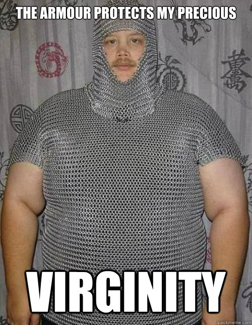 the armour protects my precious virginity - Fat knight