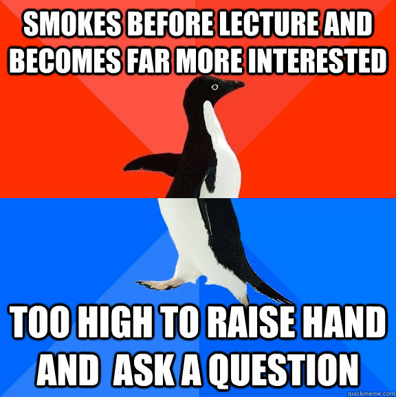 smokes before lecture and becomes far more interested too hi - Socially Awesome Awkward Penguin