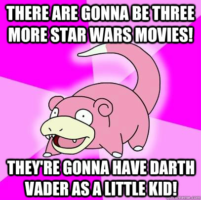 there are gonna be three more star wars movies theyre gonn - Slowpoke
