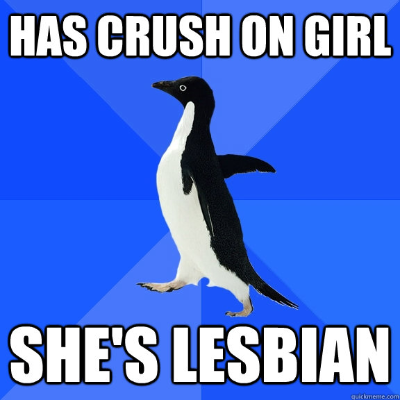 has crush on girl shes lesbian - Socially Awkward Penguin