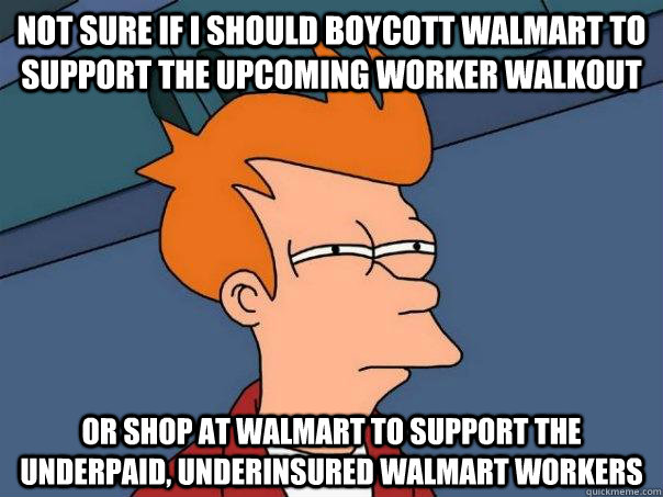 not sure if i should boycott walmart to support the upcoming - Futurama Fry