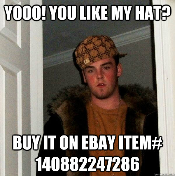 yooo you like my hat buy it on ebay item 140882247286 - Scumbag Steve