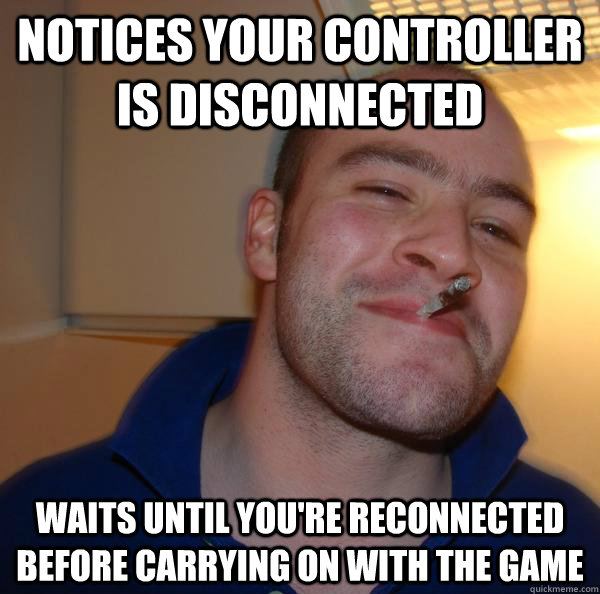notices your controller is disconnected waits until youre r - Good Guy Greg