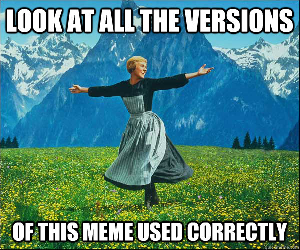 look at all the versions of this meme used correctly - Sound of Music