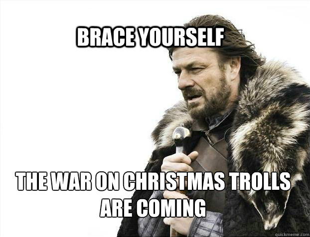 brace yourself the war on christmas trolls are coming - BRACE YOURSELF SOLO QUEUE