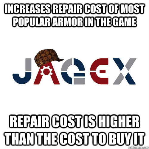 increases repair cost of most popular armor in the game repa - Scumbag Jagex
