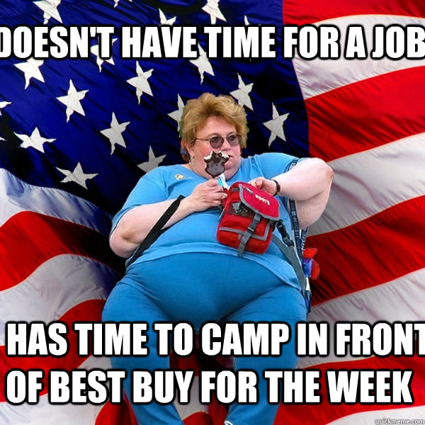 doesnt have time for a job has time to camp in front of  - Asinine American fat obese red state republican lady meme