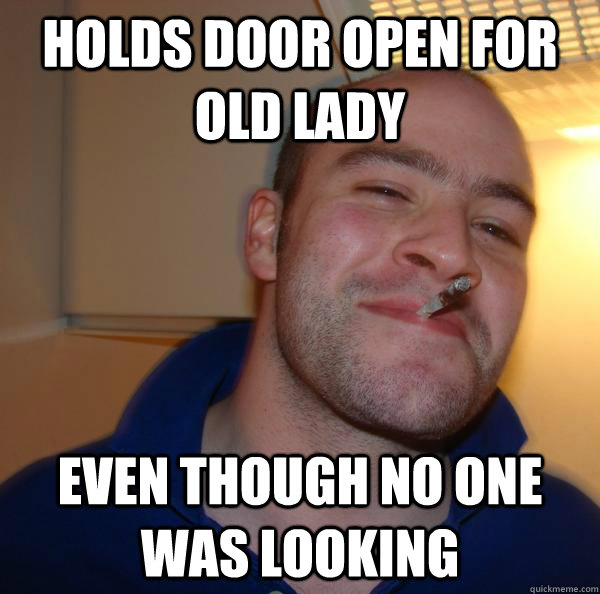 holds door open for old lady even though no one was looking - Good Guy Greg