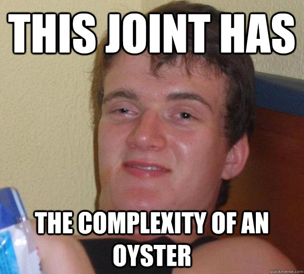 this joint has the complexity of an oyster - 10 Guy