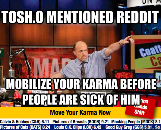 tosh0 mentioned reddit mobilize your karma before people ar - Mad Karma with Jim Cramer