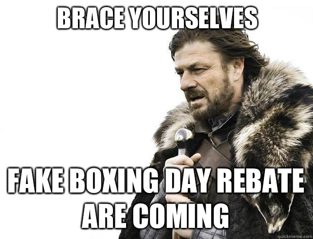 Brace yourselves Fake boxing day rebate are coming - Brace Yourself