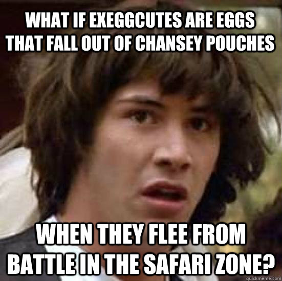 what if exeggcutes are eggs that fall out of chansey pouches - conspiracy keanu