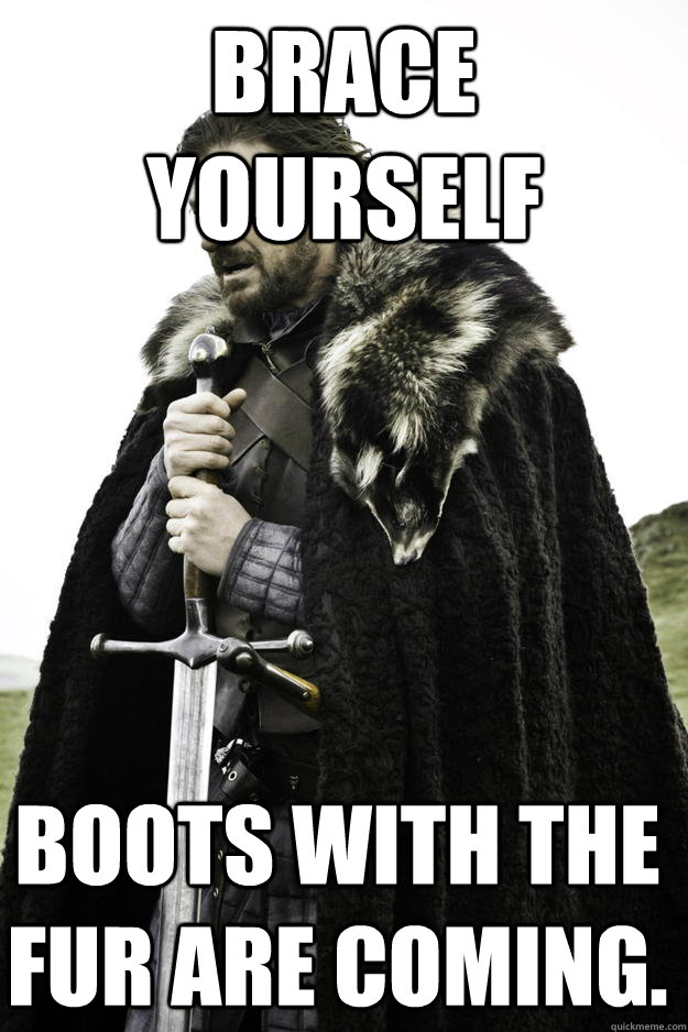 brace yourself boots with the fur are coming - Winter is coming