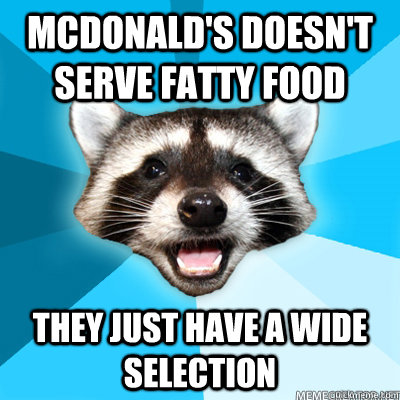 mcdonalds doesnt serve fatty food they just have a wide se - Lame Pun Coon