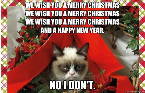 we wish you a merry christmas we wish you a merry christmas  - Grumpy Cat Christmas Carol