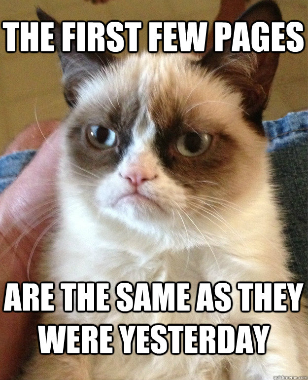 the first few pages are the same as they were yesterday - Grumpy Cat