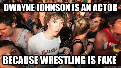dwayne johnson is an actor because wrestling is fake - Sudden Clarity Clarence