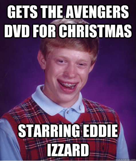 gets the avengers dvd for christmas starring eddie izzard - Bad Luck Brian