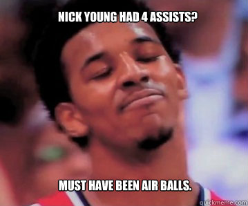 nick young had 4 assists must have been air balls - Nick Young