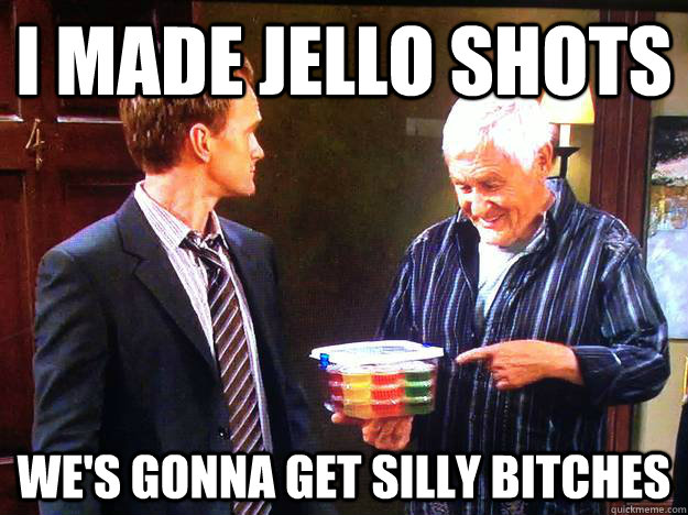 i made jello shots wes gonna get silly bitches -
