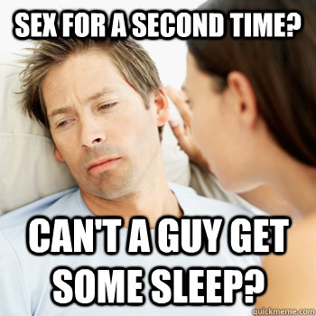 sex for a second time cant a guy get some sleep - Fortunate Boyfriend Problems