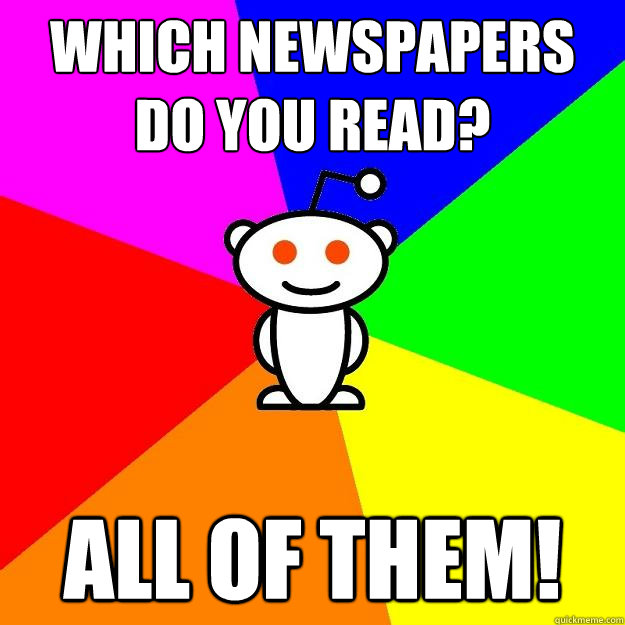which newspapers do you read all of them - Reddit Alien